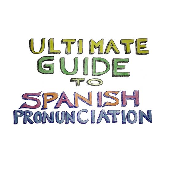 The Ultimate Guide to Spanish Pronunciation (with Audio and
