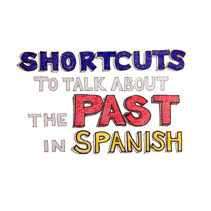 Easy Ways to Talk about the Past in Spanish – Spanish for